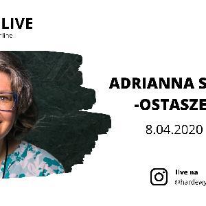 HARDE LIVE z Adrianną Stawską-Ostaszewską [8 kwietnia, 17:00, Instagram]